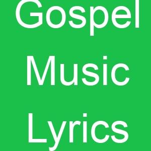Gospel Music Lyrics